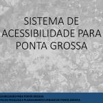 Sistema de Acessibilidade para Ponta Grossa - 1
